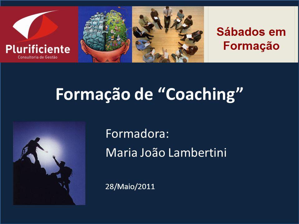 Formação de Coaching Formadora: Maria João Lambertini 28/Maio/2011