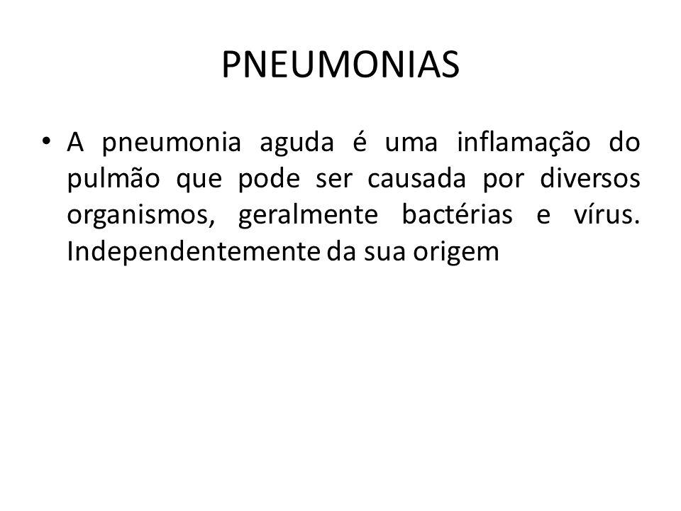 PNEUMONIAS A pneumonia aguda é uma inflamação do pulmão que pode ser causada por diversos organismos, geralmente bactérias e vírus. Independentemente