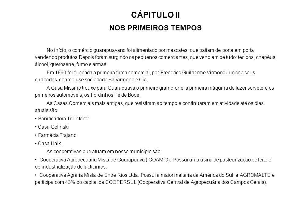 CÁPITULO II NOS PRIMEIROS TEMPOS No início, o comércio guarapuavano foi alimentado por mascates, que batiam de porta em porta vendendo produtos.Depois