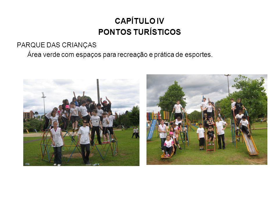 CAPÍTULO IV PONTOS TURÍSTICOS PARQUE DAS CRIANÇAS Área verde com espaços para recreação e prática de esportes.