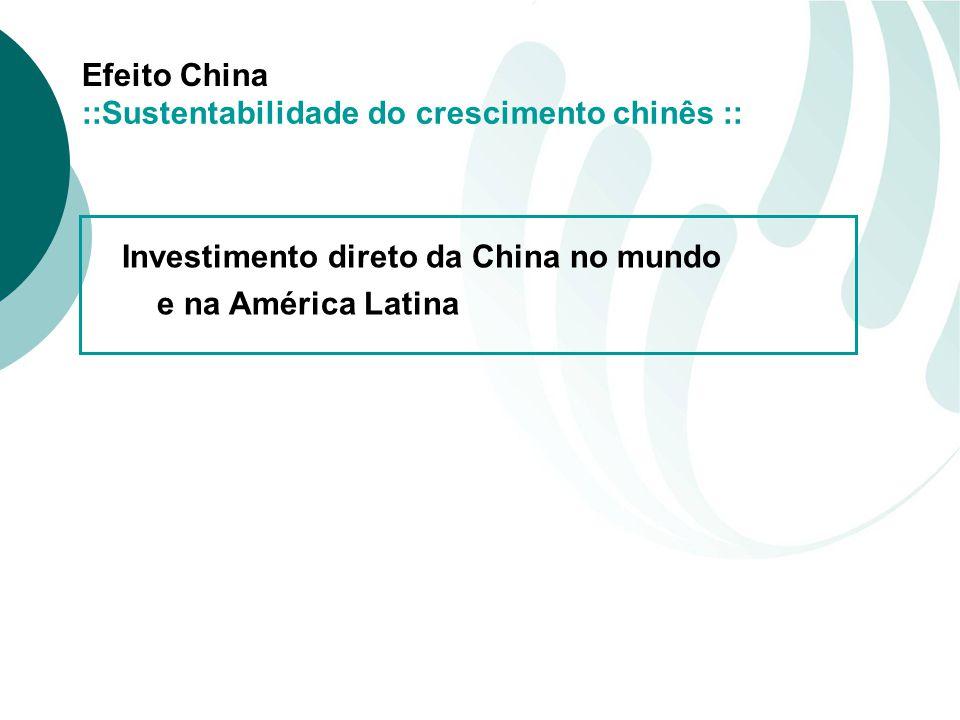 Efeito China Investimento direto da China no mundo e na América Latina ::Sustentabilidade do crescimento chinês ::