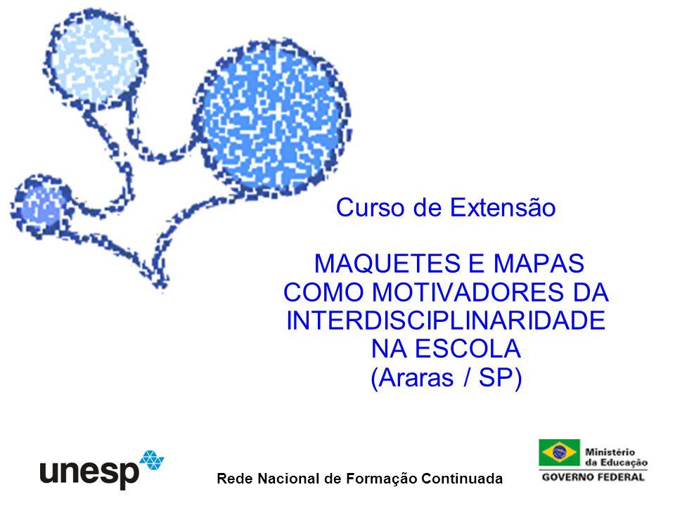 Centro de Educação Continuada em Educação Matemática, Científica e Ambiental Curso de Extensão MAQUETES E MAPAS COMO MOTIVADORES DA INTERDISCIPLINARID