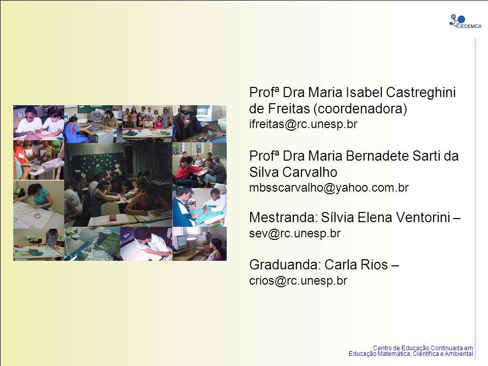 Centro de Educação Continuada em Educação Matemática, Científica e Ambiental Profª Dra Maria Isabel Castreghini de Freitas (coordenadora) ifreitas@rc.