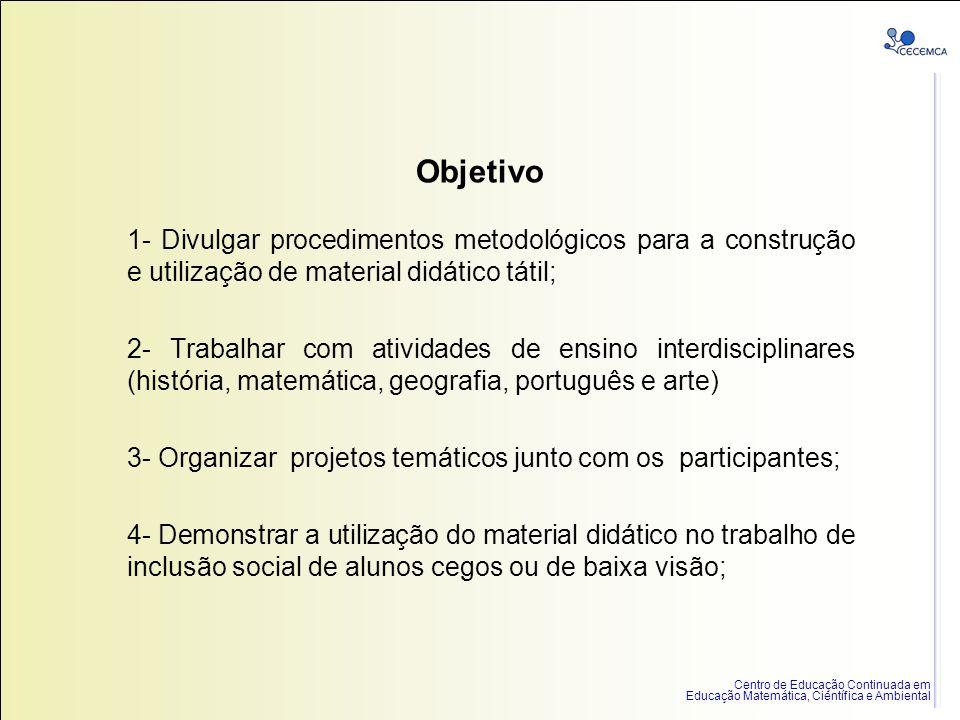 Centro de Educação Continuada em Educação Matemática, Científica e Ambiental Objetivo 1- Divulgar procedimentos metodológicos para a construção e util