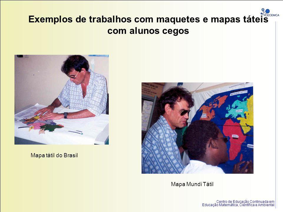 Centro de Educação Continuada em Educação Matemática, Científica e Ambiental Exemplos de trabalhos com maquetes e mapas táteis com alunos cegos Mapa t