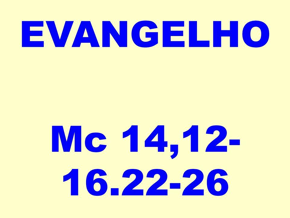 EVANGELHO Mc 14,12- 16.22-26