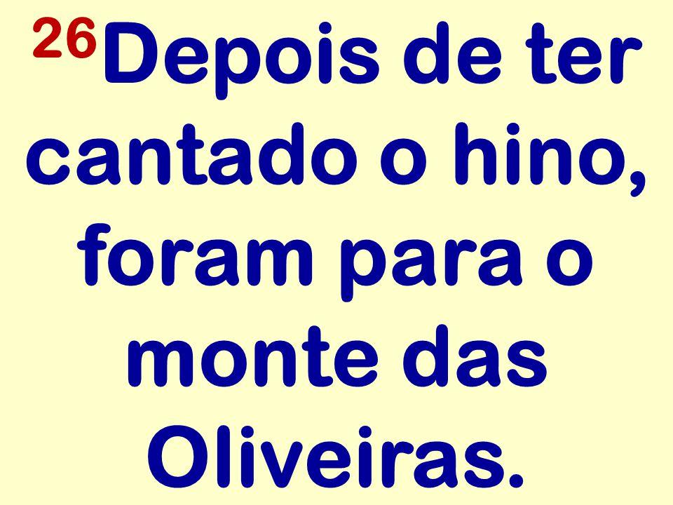 26 Depois de ter cantado o hino, foram para o monte das Oliveiras.