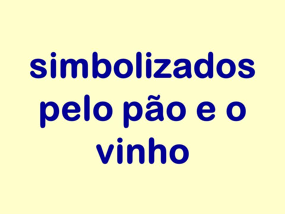 simbolizados pelo pão e o vinho