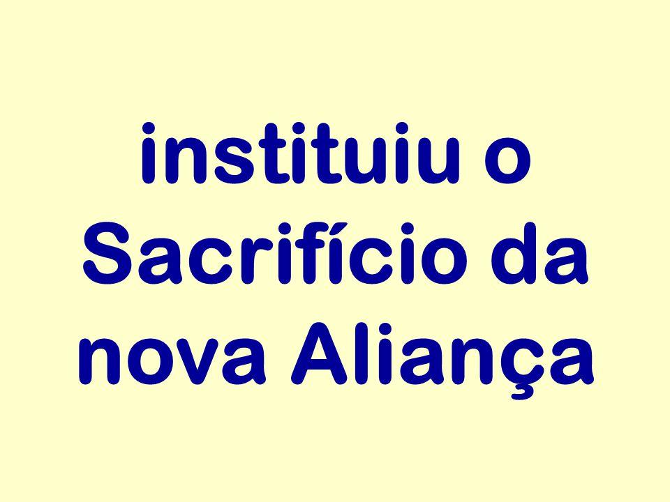 instituiu o Sacrifício da nova Aliança