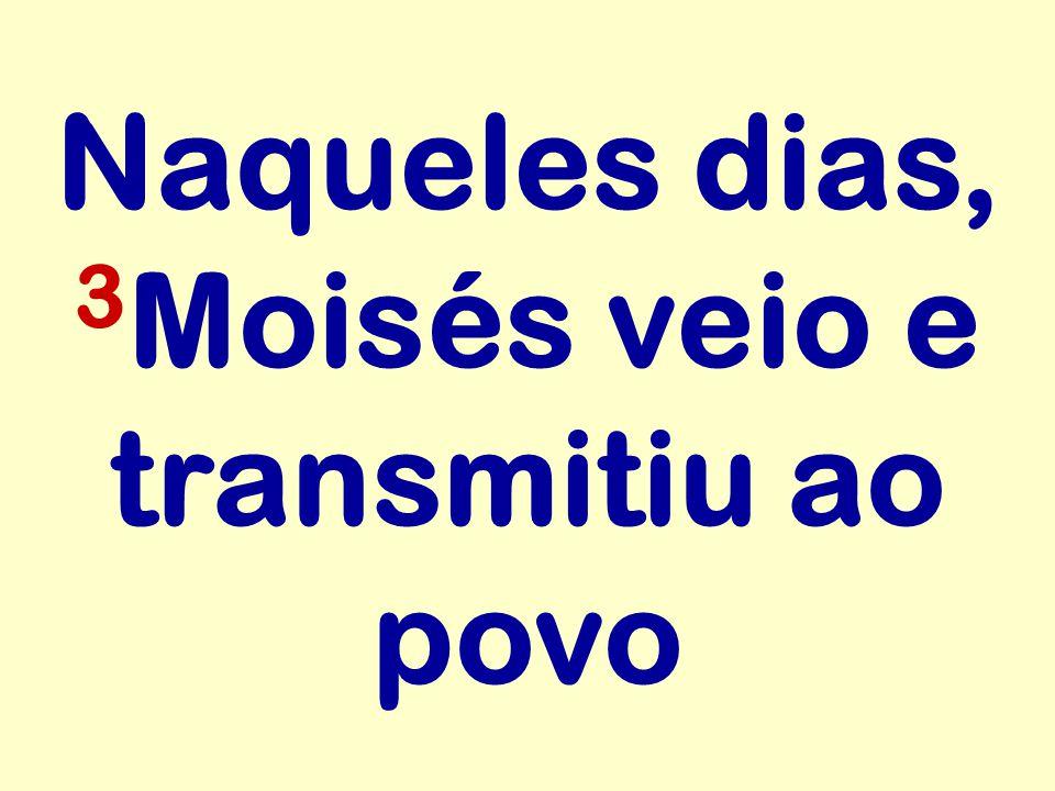 Naqueles dias, 3 Moisés veio e transmitiu ao povo
