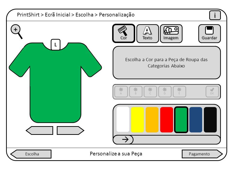 L PrintShirt > Ecrã Inicial > Escolha > Personalização iiii Personalize a sua Peça + Cor Texto ImagemGuardar Escolha a Cor para a Peça de Roupa das Ca