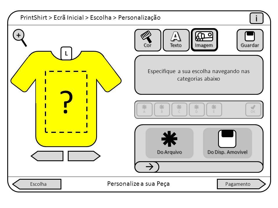 L PrintShirt > Ecrã Inicial > Escolha > Personalização iiii Personalize a sua Peça + Cor Texto ImagemGuardar Especifique a sua escolha navegando nas c