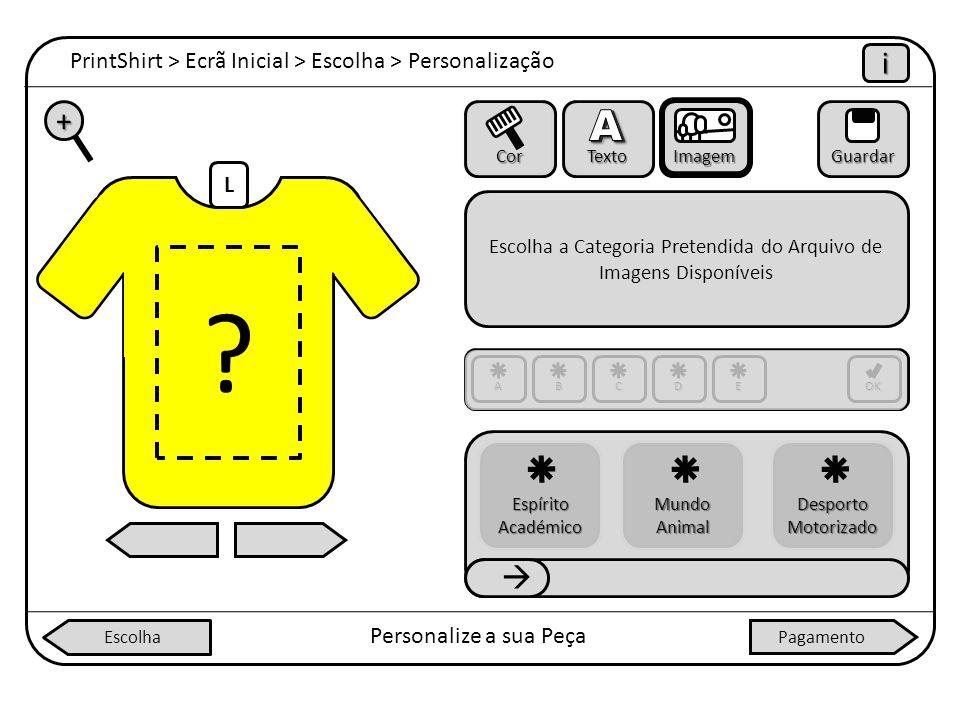 L PrintShirt > Ecrã Inicial > Escolha > Personalização iiii Personalize a sua Peça + Cor Texto ImagemGuardar Escolha a Categoria Pretendida do Arquivo