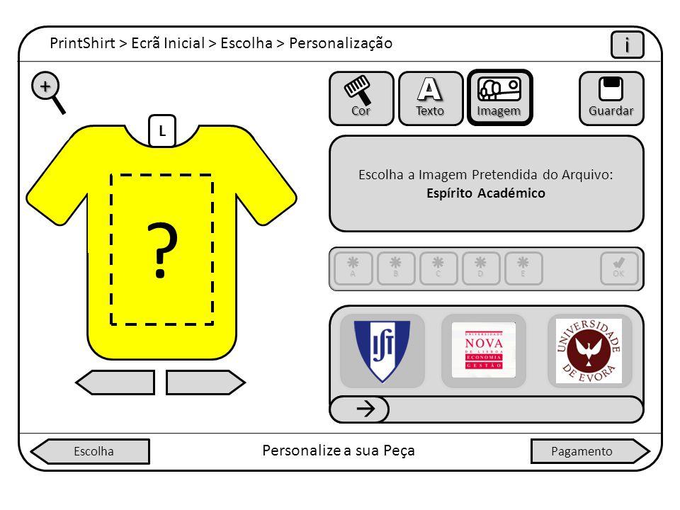 L PrintShirt > Ecrã Inicial > Escolha > Personalização iiii Personalize a sua Peça + Cor Texto ImagemGuardar Escolha a Imagem Pretendida do Arquivo: E