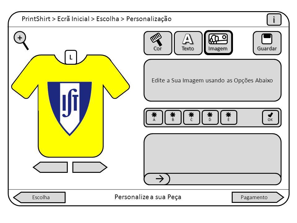 L PrintShirt > Ecrã Inicial > Escolha > Personalização iiii Personalize a sua Peça + Cor Texto ImagemGuardar Edite a Sua Imagem usando as Opções Abaix
