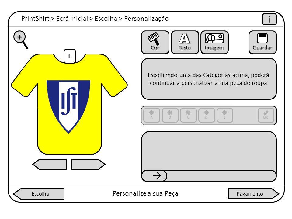 L PrintShirt > Ecrã Inicial > Escolha > Personalização iiii Personalize a sua Peça + Cor Texto ImagemGuardar Escolhendo uma das Categorias acima, pode