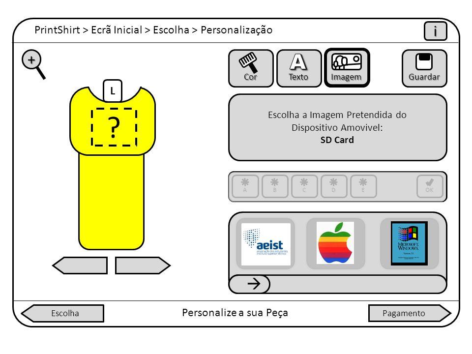 PrintShirt > Ecrã Inicial > Escolha > Personalização iiii Personalize a sua Peça + Cor Texto ImagemGuardar Escolha a Imagem Pretendida do Dispositivo