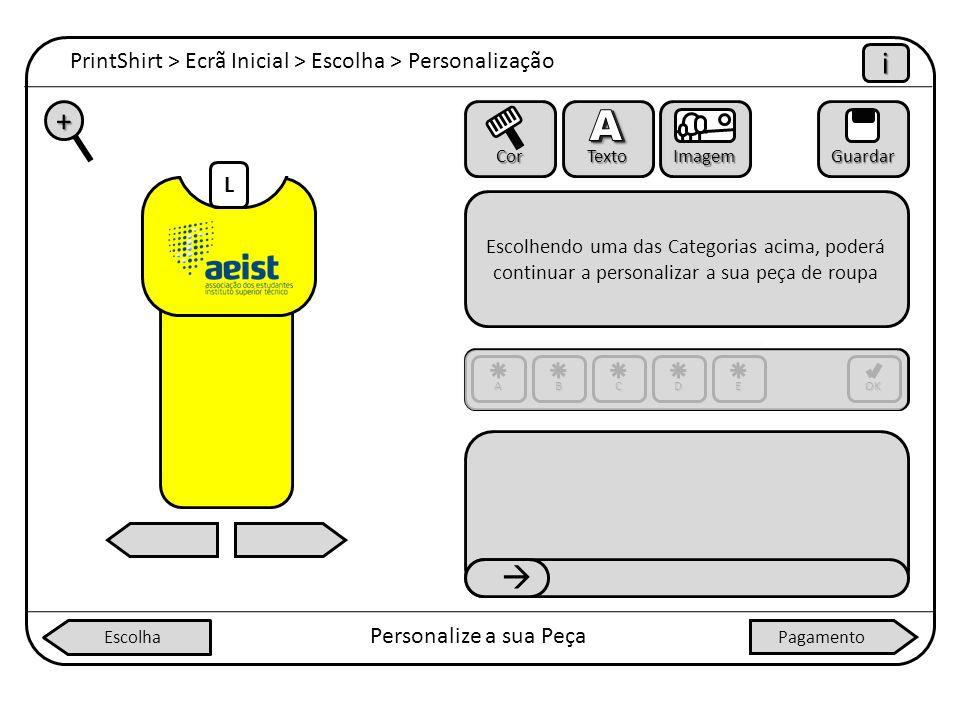 PrintShirt > Ecrã Inicial > Escolha > Personalização iiii Personalize a sua Peça + Cor Texto ImagemGuardar Escolhendo uma das Categorias acima, poderá