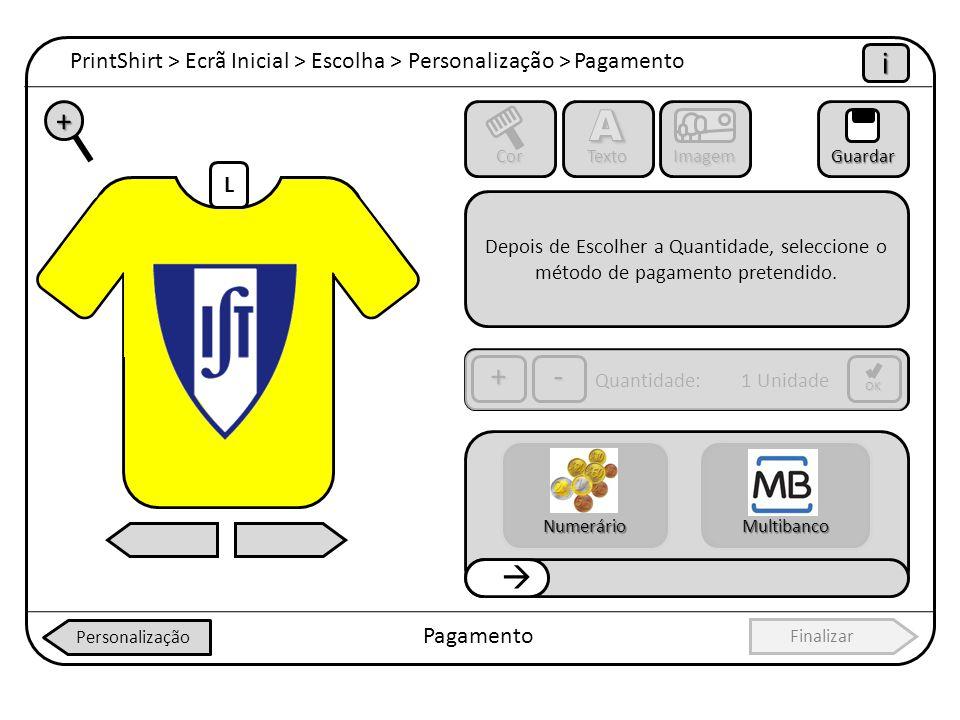 PrintShirt > Ecrã Inicial > Escolha > Personalização > Pagamento i Pagamento + Cor Texto ImagemGuardar OK +- Personalização Finalizar L Depois de Esco