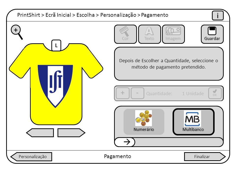PrintShirt > Ecrã Inicial > Escolha > Personalização > Pagamento i Pagamento + Cor Texto ImagemGuardar OK +- Personalização L Depois de Escolher a Qua