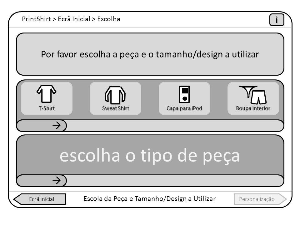 PrintShirt > Ecrã Inicial > Escolha iiii Escola da Peça e Tamanho/Design a Utilizar Por favor escolha a peça e o tamanho/design a utilizar escolha o t