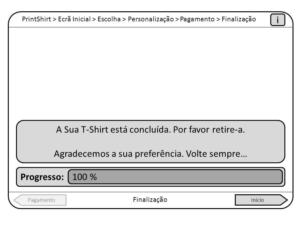 PrintShirt > Ecrã Inicial > Escolha > Personalização > Pagamento > Finalização Finalização Pagamentoi A Sua T-Shirt está concluída. Por favor retire-a