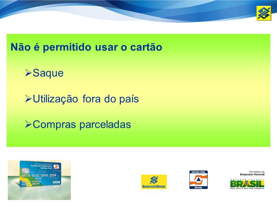Não é permitido usar o cartão Saque Utilização fora do país Compras parceladas