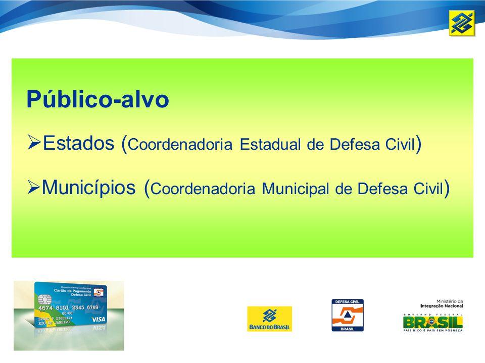 Público-alvo Estados ( Coordenadoria Estadual de Defesa Civil ) Municípios ( Coordenadoria Municipal de Defesa Civil )