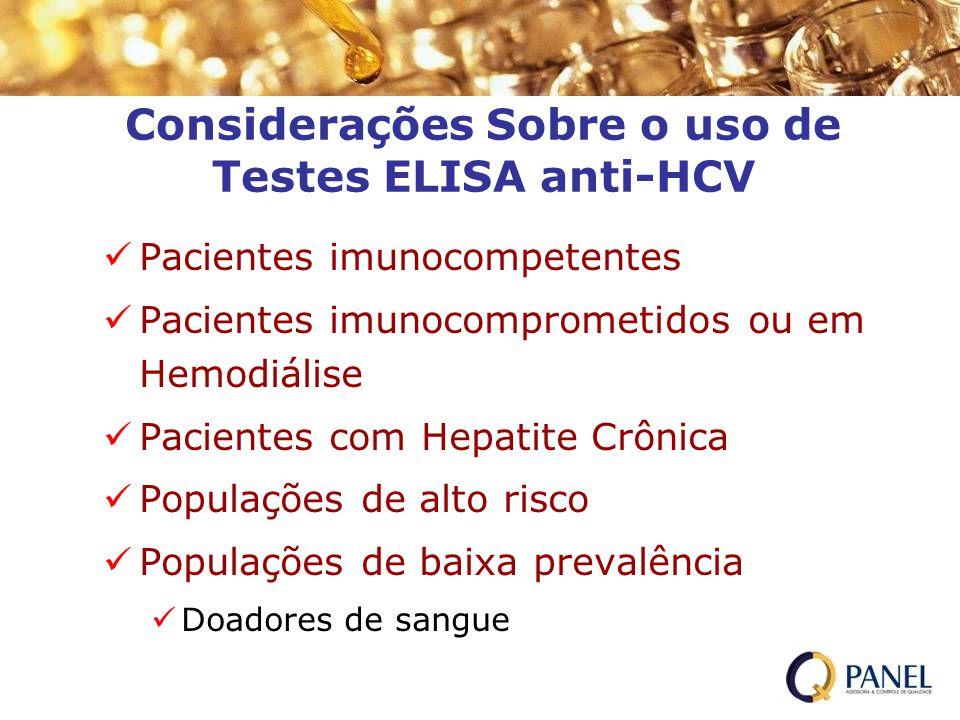 Considerações Sobre o uso de Testes ELISA anti-HCV Pacientes imunocompetentes Pacientes imunocomprometidos ou em Hemodiálise Pacientes com Hepatite Cr