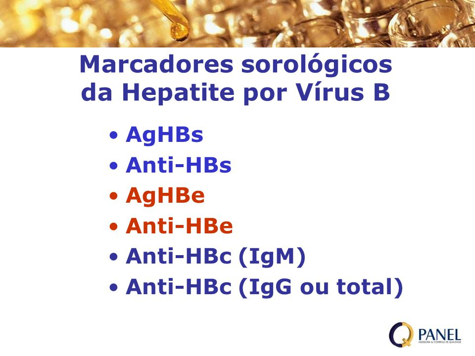 Marcadores sorológicos da Hepatite por Vírus B AgHBs Anti-HBs AgHBe Anti-HBe Anti-HBc (IgM) Anti-HBc (IgG ou total)