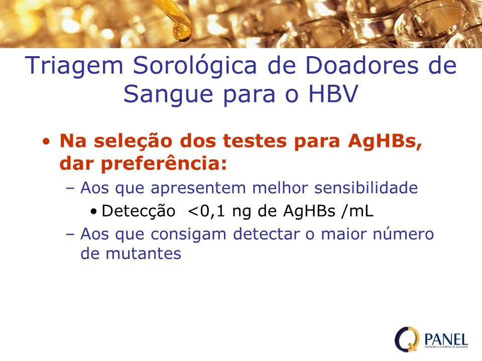 Triagem Sorológica de Doadores de Sangue para o HBV Na seleção dos testes para AgHBs, dar preferência: –Aos que apresentem melhor sensibilidade Detecç