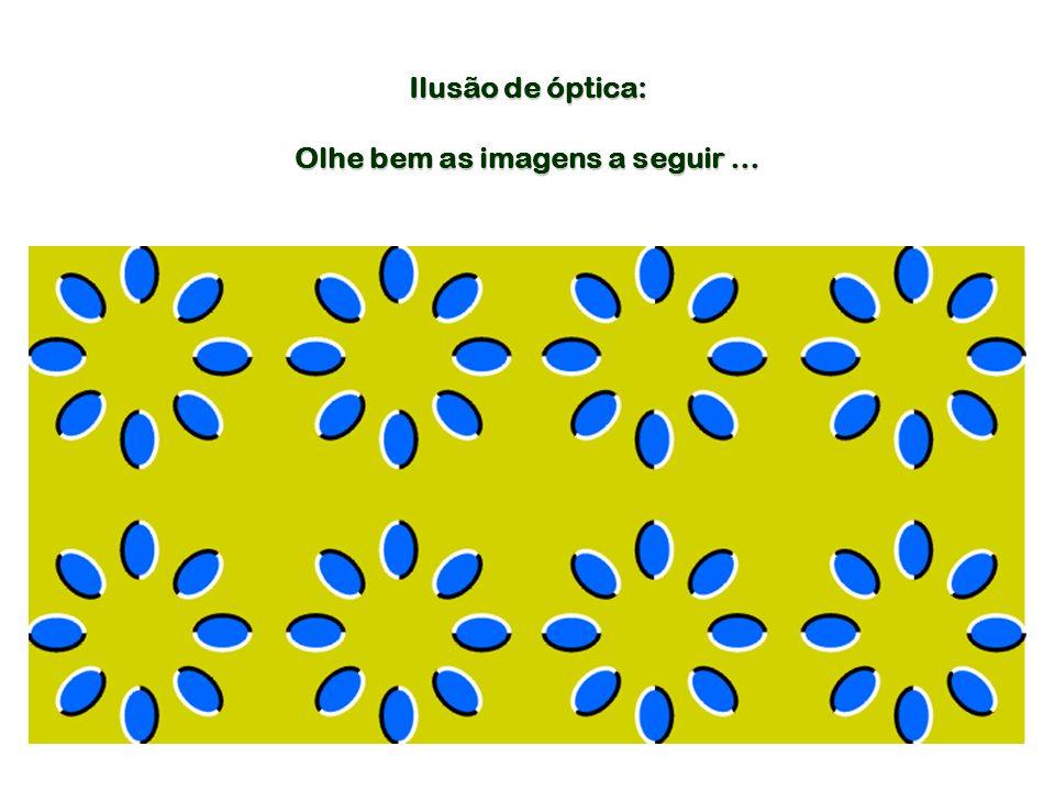 Ilusão de óptica: Olhe bem as imagens a seguir …