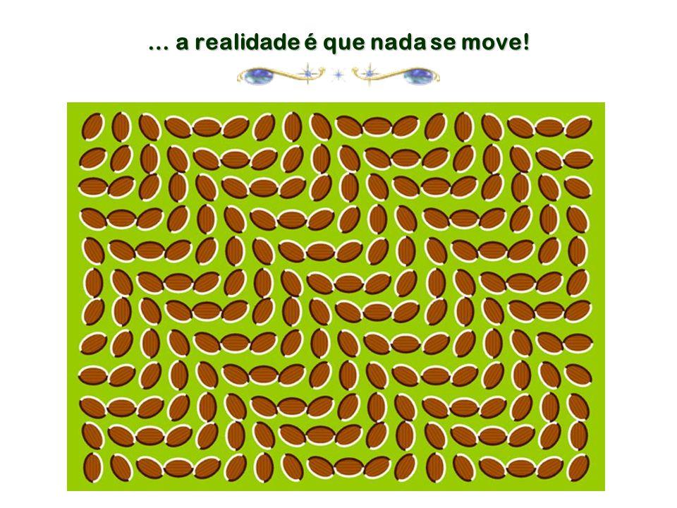 … a realidade é que nada se move!