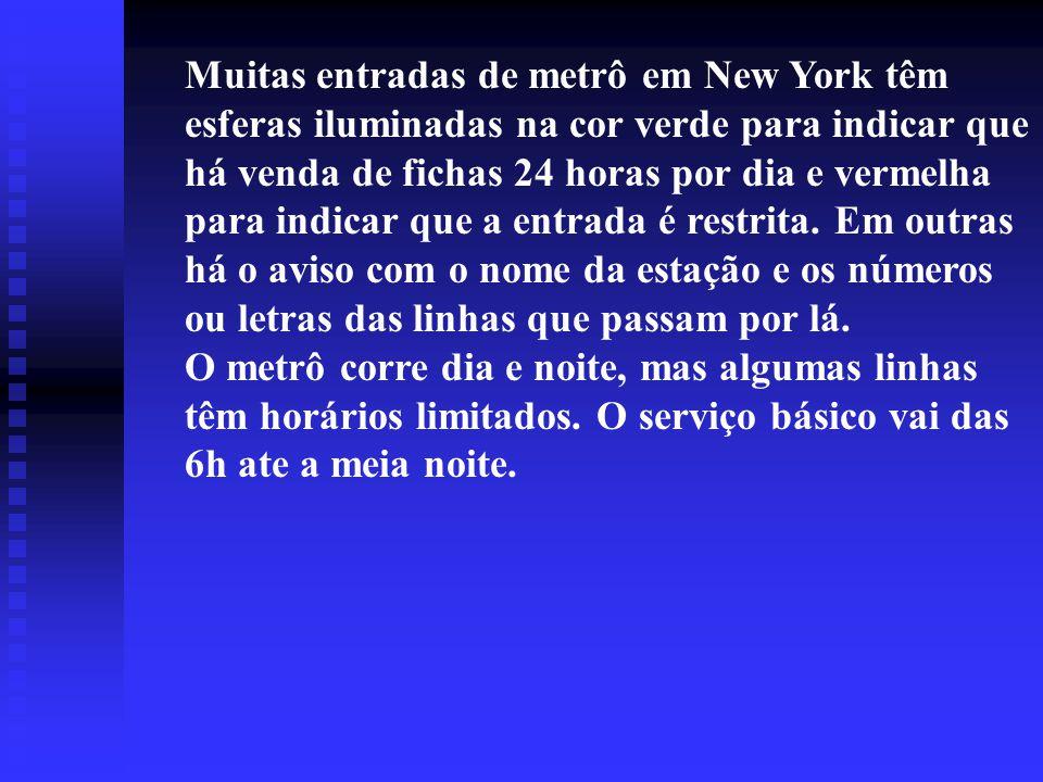 Metro em New York Como usar o metrô O metrô é maneira mais rápida e confiável de circular por New York. O vasto sistema se estende po 1.142 Km e tem 4