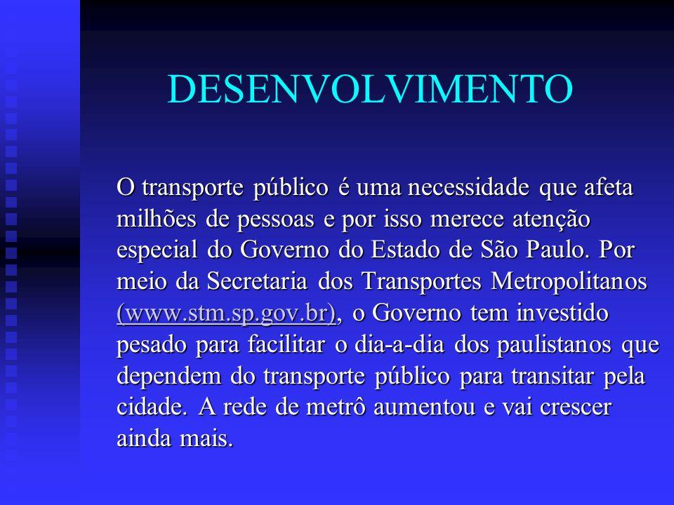 DESENVOLVIMENTO O transporte público é uma necessidade que afeta milhões de pessoas e por isso merece atenção especial do Governo do Estado de São Paulo.