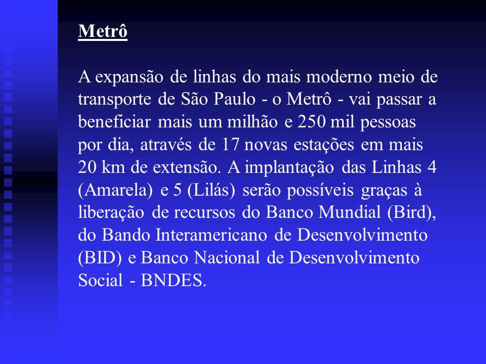 Metrô A expansão de linhas do mais moderno meio de transporte de São Paulo - o Metrô - vai passar a beneficiar mais um milhão e 250 mil pessoas por dia, através de 17 novas estações em mais 20 km de extensão.
