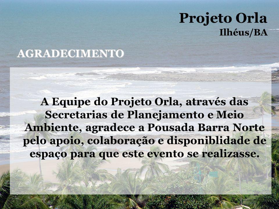 A Equipe do Projeto Orla, através das Secretarias de Planejamento e Meio Ambiente, agradece a Pousada Barra Norte pelo apoio, colaboração e disponiblidade de espaço para que este evento se realizasse.