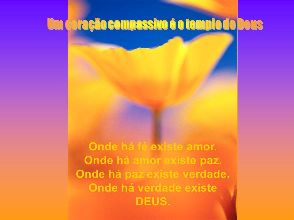Onde há fé existe amor.Onde há amor existe paz. Onde há paz existe verdade.