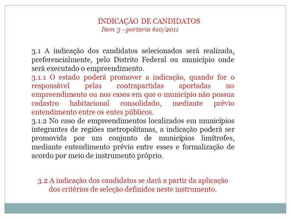 INDICAÇÃO DE CANDIDATOS Item 3 –portaria 610/2011 3.1 A indicação dos candidatos selecionados será realizada, preferencialmente, pelo Distrito Federal ou município onde será executado o empreendimento.