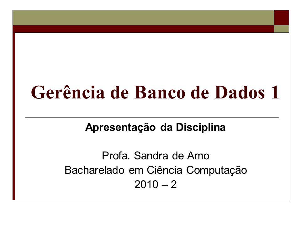 Gerência de Banco de Dados 1 Apresentação da Disciplina Profa.