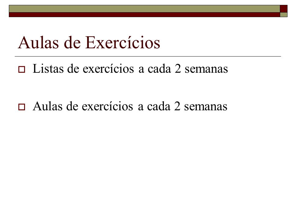 Aulas de Exercícios Listas de exercícios a cada 2 semanas Aulas de exercícios a cada 2 semanas