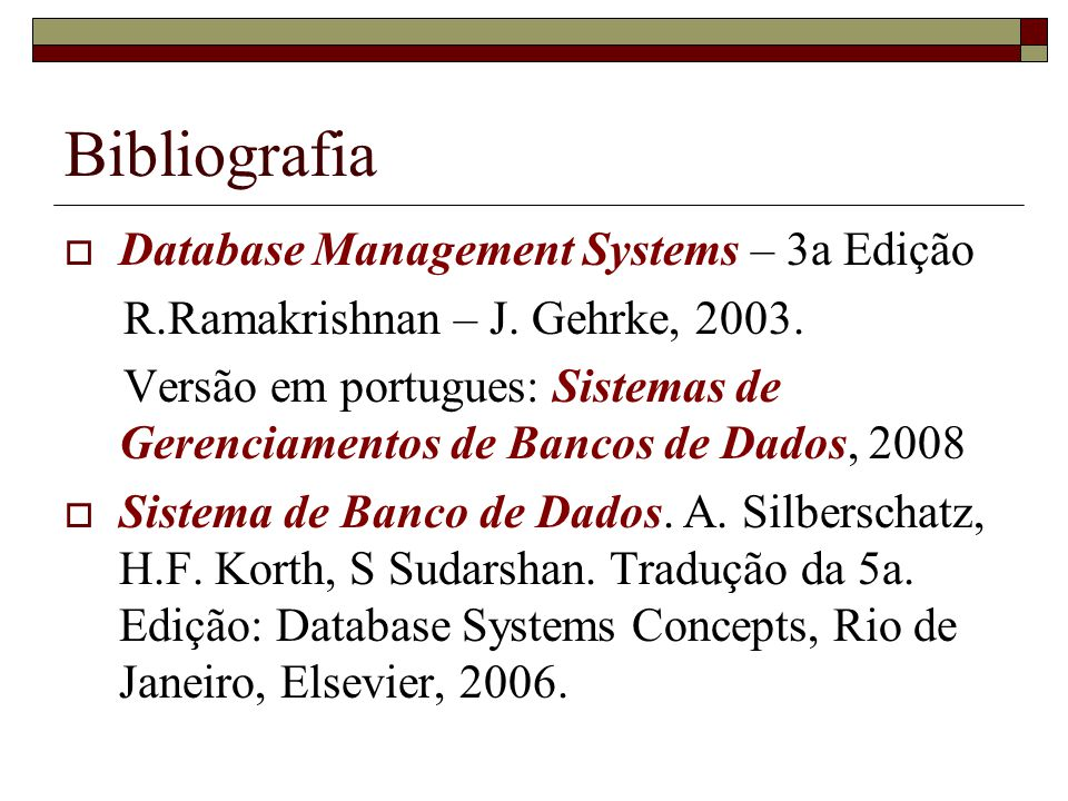 Bibliografia Database Management Systems – 3a Edição R.Ramakrishnan – J.