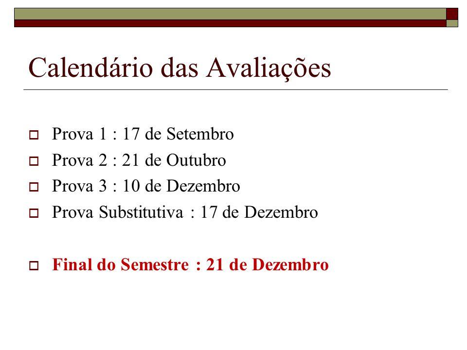 Calendário das Avaliações Prova 1 : 17 de Setembro Prova 2 : 21 de Outubro Prova 3 : 10 de Dezembro Prova Substitutiva : 17 de Dezembro Final do Semestre : 21 de Dezembro