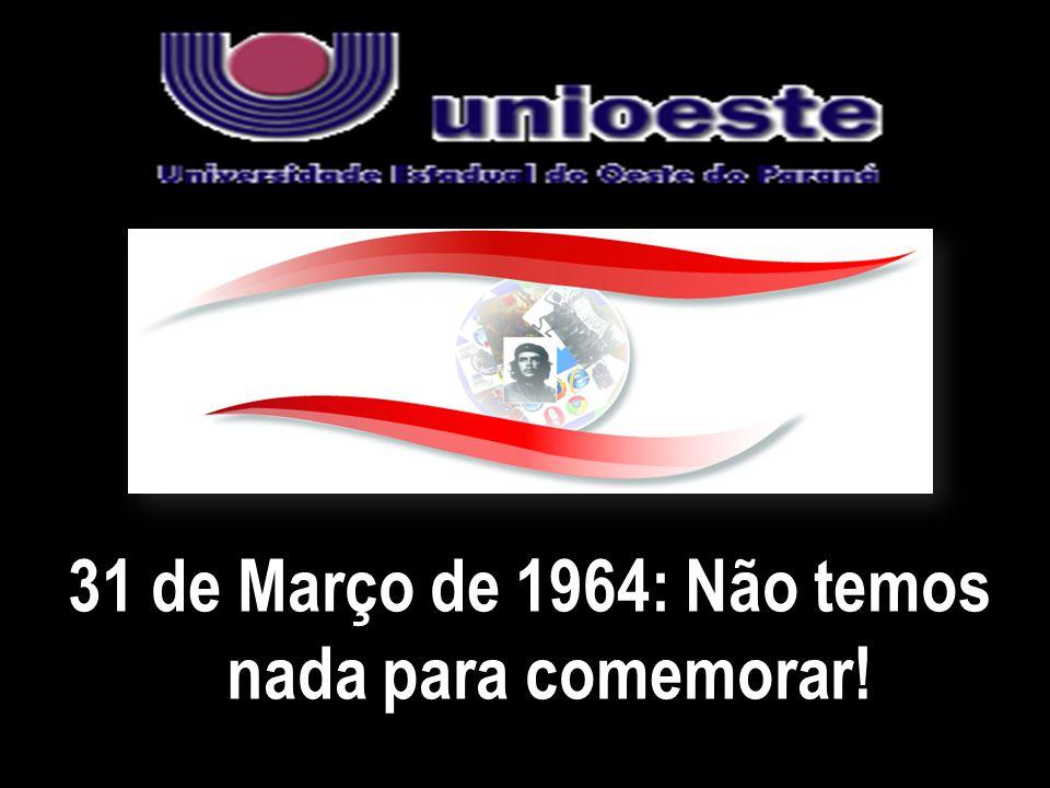 31 de Março de 1964: Não temos nada para comemorar!