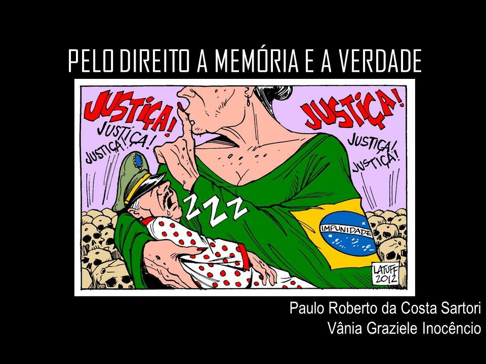 PELO DIREITO A MEMÓRIA E A VERDADE Paulo Roberto da Costa Sartori Vânia Graziele Inocêncio