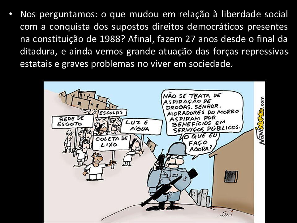 Nos perguntamos: o que mudou em relação à liberdade social com a conquista dos supostos direitos democráticos presentes na constituição de 1988? Afina