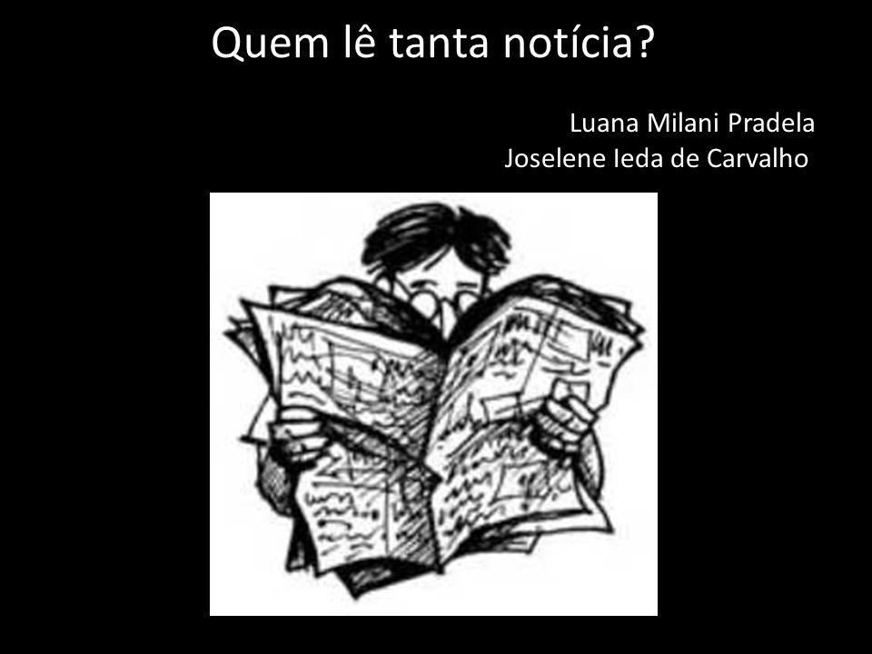 Quem lê tanta notícia? Luana Milani Pradela Joselene Ieda de Carvalho