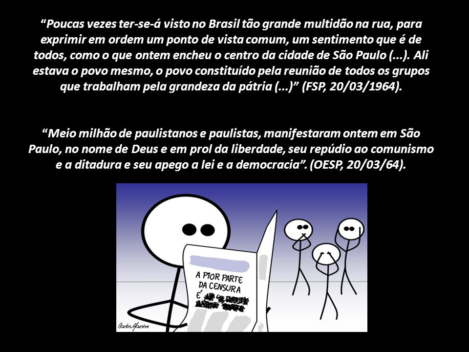Poucas vezes ter-se-á visto no Brasil tão grande multidão na rua, para exprimir em ordem um ponto de vista comum, um sentimento que é de todos, como o