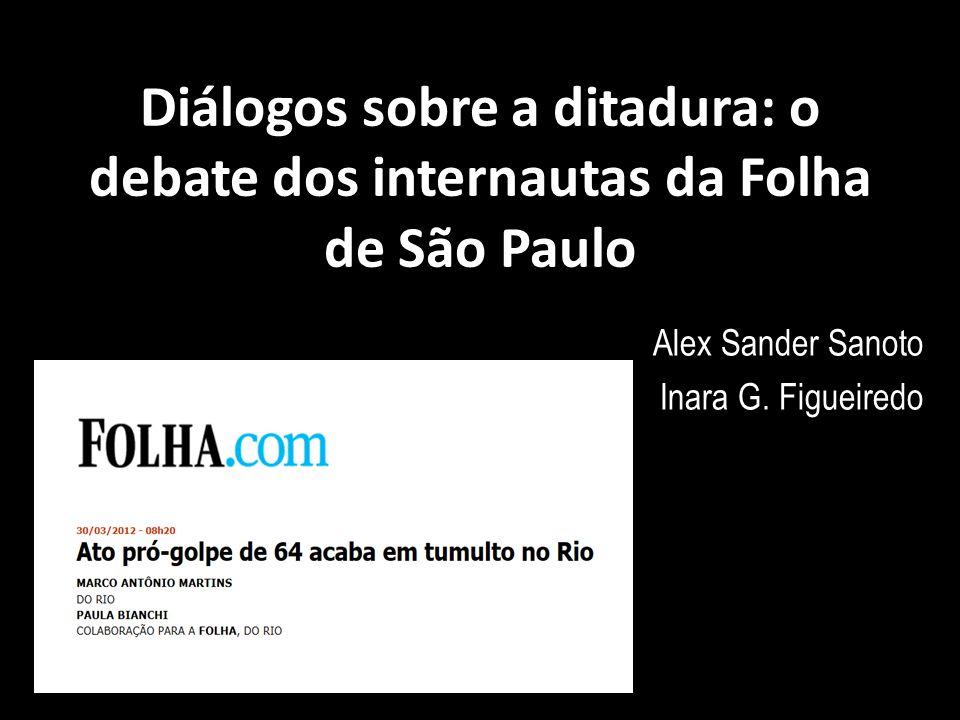 Diálogos sobre a ditadura: o debate dos internautas da Folha de São Paulo Alex Sander Sanoto Inara G. Figueiredo