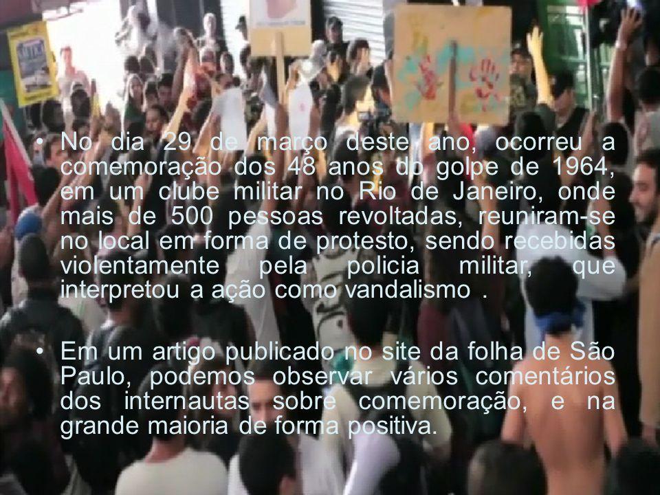 No dia 29 de março deste ano, ocorreu a comemoração dos 48 anos do golpe de 1964, em um clube militar no Rio de Janeiro, onde mais de 500 pessoas revo